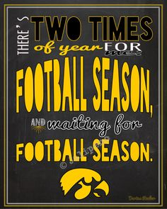 "University of Iowa Hawkeyes Football Season Darius Rucker Quote INSTANT DOWNLOAD Printable Wall Art Decor Kickoff Tailgate Party Fan Man Cave Print -- In honor of the start of the Hawkeyes' football season, I created this just for you! It says: ""There's two times of year for me: football season, and waiting for football season."" Perfect for a football party at your house, decor for the football season, or a gift for that Hawkeyes football fan you know!"