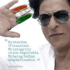 Shah Rukh Khan - 'My stardom is transient. My integrity is non-negotiable. My being Indian unquestionable.'