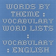 Words by Theme : Vocabulary Word Lists : Vocabulary : English