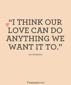 I think our love can do anything we want it to #lovequotes #thenotebook