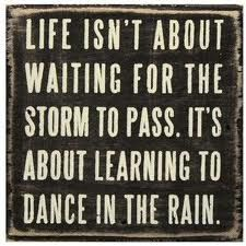 "Or as I have always said it ""life may not be the party we wished for, but while we are here we might as well dance!"""