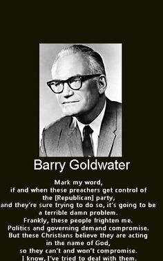 I RARELY agree with Barry Goldwater but he was right about this!