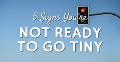 Going tiny is no small endeavor and certainly not the best idea for everyone. Here are five signs that you are NOT ready to go tiny.