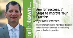 Brad Petersen shares how to go beyond referrals when it comes to marketing your orthodontic practice.