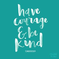 Day 88/100 - Have courage, and be kind - Cinderella | 100 Days of Disney Quotes | hand lettering | brush lettering | kindness | inspiration | chrystalizabeth