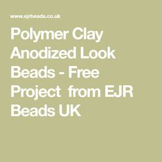 Polymer Clay Anodized Look Beads - Free Project from EJR Beads UK