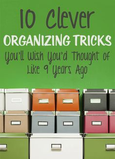 10 Clever organizing tricks you'll wish you'd thought of like 9 years ago.