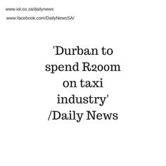 Durban - The eThekwini Municipality has budgeted more than R200 million for a public transport service improvement incentives programme for minibus taxis over the next five years.