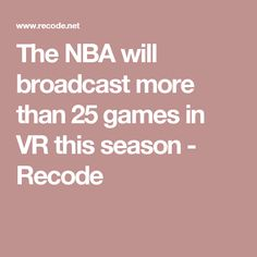 The NBA will broadcast more than 25 games in VR this season - Recode