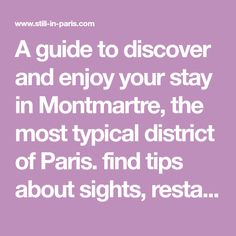 A guide to discover and enjoy your stay in Montmartre, the most typical district of Paris. find tips about sights, restaurants, hotels, bars, cabarets