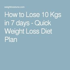 How to Lose 10 Kgs in 7 days - Quick Weight Loss Diet Plan