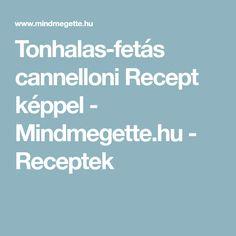 Tonhalas-fetás cannelloni  Recept képpel - Mindmegette.hu - Receptek Vegan, Recipes, Mousse, Poppy, Cakes, Dios, France, Lasagna, Cake Makers