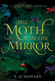 The Moth in the Mirror (Splintered) by A. G. Howard, http://smile.amazon.com/dp/B00FJ7NTP2/ref=cm_sw_r_pi_dp_Osn6ub1EP67AB