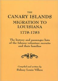 The Canary Islands Migration To Louisiana, The History And Passenger Lists Of The Islenos Volunteer Recruits And Their Families