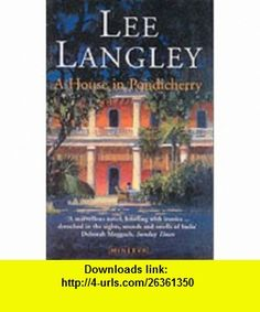 A House in Pondicherry (9780099287261) Lee Langley , ISBN-10: 0099287269  , ISBN-13: 978-0099287261 ,  , tutorials , pdf , ebook , torrent , downloads , rapidshare , filesonic , hotfile , megaupload , fileserve