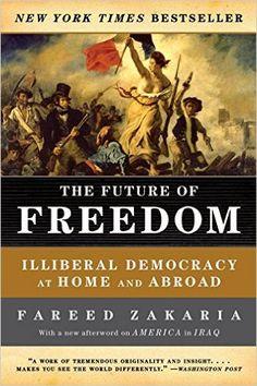 Amazon.com: The Future of Freedom: Illiberal Democracy at Home and Abroad Fareed Zakaria