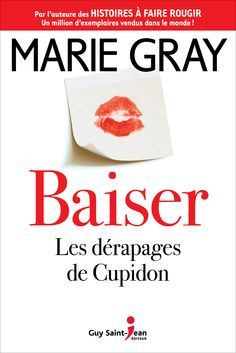 Buy Baiser, tome Les dérapages de Cupidon by Marie Gray and Read this Book on Kobo's Free Apps. Discover Kobo's Vast Collection of Ebooks and Audiobooks Today - Over 4 Million Titles! Feel Good Books, Prince Charmant, Marie, This Book, Romans, Libido, Tour, Saint Jean, Comme