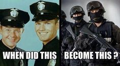 Originally SWAT teAms are now becoming the norm. (Obama's Transformation)