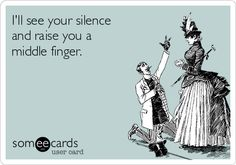 . I'll see your silence and raise you a middle finger.   Breakup Ecard