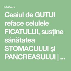 Ceaiul de GUTUI reface celulele FICATULUI, susține sănătatea STOMACULUI și PANCREASULUI | La Taifas Health And Wellness, Health Fitness, How To Get Rid, Metabolism, Good To Know, How To Lose Weight Fast, Medicine, Cancer, Healing