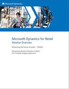 """Read detailed solution of Microsoft Dynamics for retail. Empowering Dynamic Retailers to deliver the """"complete shopping experience"""""""