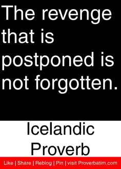 The revenge that is postponed is not forgotten. - Icelandic Proverb #proverbs #quotes