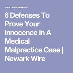6 Defenses To Prove Your Innocence In A Medical Malpractice Case | Newark Wire