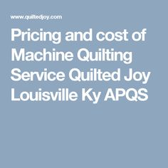 Pricing and cost of Machine Quilting Service Quilted Joy Louisville Ky APQS