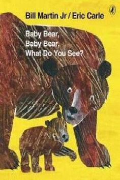 Baby Bear, Baby Bear, What Do You See? By Bill Martin and Eric Carle Illustrations and rhyming text portray a young bear searching for its mother and meeting many North American animals along the way. Eric Carle, Junior Kids, Chico Yoga, Bill Martin, North American Animals, What Do You Hear, Yoga For Kids, Children's Literature, Brown Bear