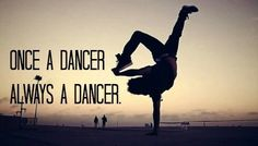 Once a dancer Always a dancer.