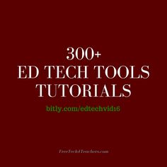 300+ Ed Tech Tools Tutorials