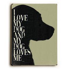 """9 in. x 12 in. """"I love my dog and my dog loves me"""" by Lisa Weedn """"Solid Wood"""" Wall Art"""