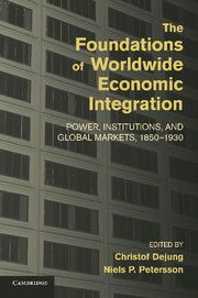 The foundations of worldwide economic integration : power, institutions, and global markets, 1850-1930 / edited by Christof Dejung, Niels P. Petersson