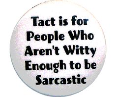 I just can't help my sarcasm.I think I was born with it. Funny Buttons, Who People, Worth Quotes, Wit And Wisdom, Self Quotes, Word Up, Kind Words, Make Me Happy, Sarcasm