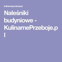 Naleśniki budyniowe - KulinarnePrzeboje.pl Food And Drink, Cooking Recipes, Cakes, Fit, Cooker Recipes, Cake, Pastries, Torte