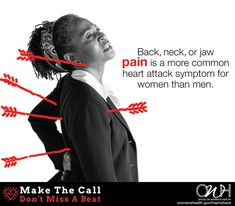 Symptoms of a heart attack are different for women and men. Back, neck, or jaw pain is more common for women. #MakeTheCall