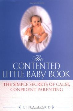 The Contented Little Baby: The Simple Secrets of Calm, Confident Parenting by Gina Ford