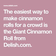 The easiest way to make cinnamon rolls for a crowd is the Giant Cinnamon Roll from Delish.com.