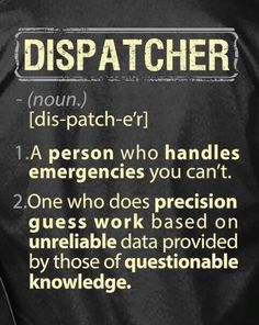 Ode to a dispatcher. This actually brings it home. Dispatcher Quotes, Police Dispatcher, Blue Quotes, Police Humor, Police Life, Work Humor, Work Sarcasm, Crazy Life, Day Work