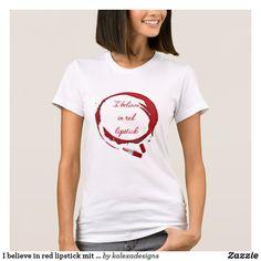 I believe in red lipstick mit rotem Lippenstift T-Shirt