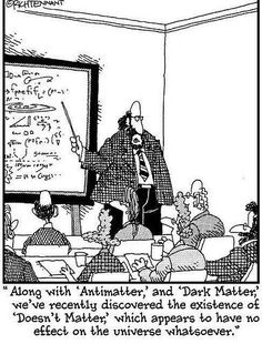 """""""Antimatter, Dark Matter, Doesn't Matter"""". Rich Tennant. The 5th Wave cartoon Cartoon by Rich Tennant"""
