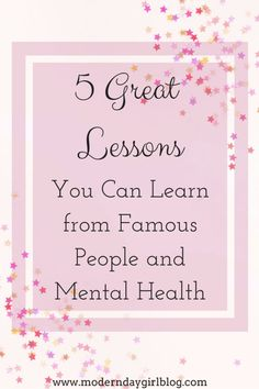 5 Great Lessons You Can Learn from Famous People and Mental Health