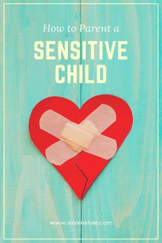 How to Parent a Highly Sensitive Child Parenting tips and tricks for parents of sensitive and highly-sensitive children. www.amamatale.com