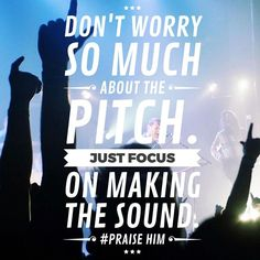 Don't worry so much about the pitch. Just focus on making the sound. #Praise Him