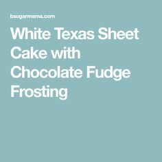 White Texas Sheet Cake with Chocolate Fudge Frosting