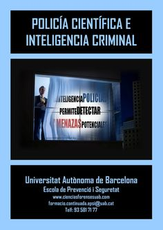 UAB Información: formacio.continuada.epsi@uab.cat - Telfs: 93. 581. 71. 77 - 93. 321.57.48. (contestador) www.cienciasforensesuab.com - www.policiacientifica.org www.inteligenciacriminal.org -