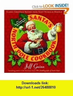 Santas North Pole Cookbook Classic Christmas Recipes from Saint Nicholas Himself Jeff Guinn , ISBN-10: 1585425893  ,  , ASIN: B001KOTUCO , tutorials , pdf , ebook , torrent , downloads , rapidshare , filesonic , hotfile , megaupload , fileserve