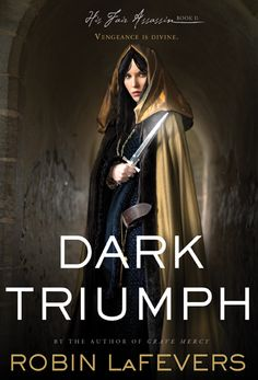 Dark Triumph by Robin LaFevers | Trilogy - His Fair Assassin, BK#2 | Publication Date: April 2, 2013 | www.robinlafevers.com | #YA