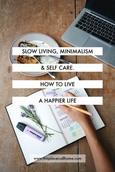 Slow living, minimalism and self care, how to live a happier life