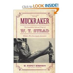 Muckraker: The Scandalous Life and Times of W. T. Stead, Britain's First Investigative Journalist: Amazon.co.uk: W. Sydney Robinson: Books